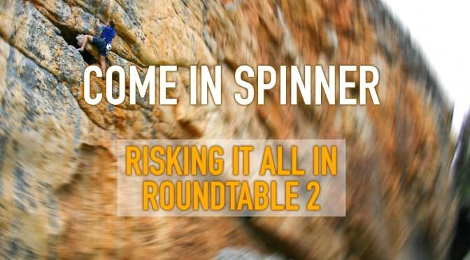 Come In Spinner – Rock Climbing Roundtable 2.0