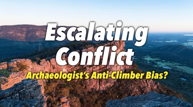 An Escalating Conflict – Archeologists  Anti Climber Bias?