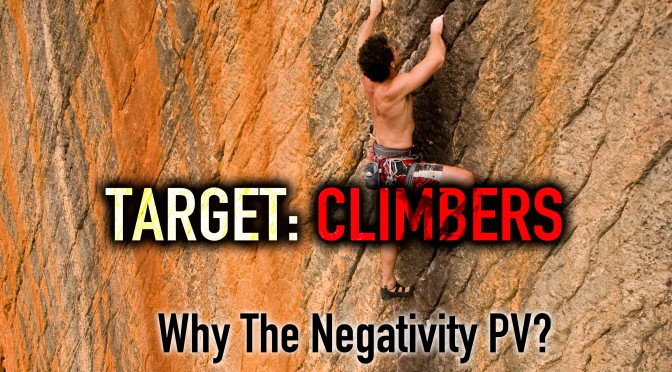 Target Climbers – Why The Negativity PV?