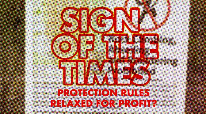 Sign of the Times – Protection Rules Relaxed for Profit?